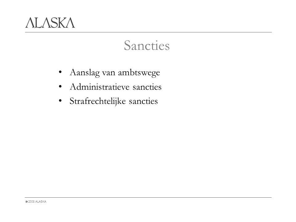  2008 ALASKA Sancties Aanslag van ambtswege Administratieve sancties Strafrechtelijke sancties
