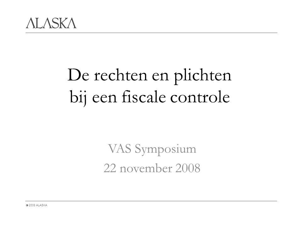  2008 ALASKA De rechten en plichten bij een fiscale controle VAS Symposium 22 november 2008