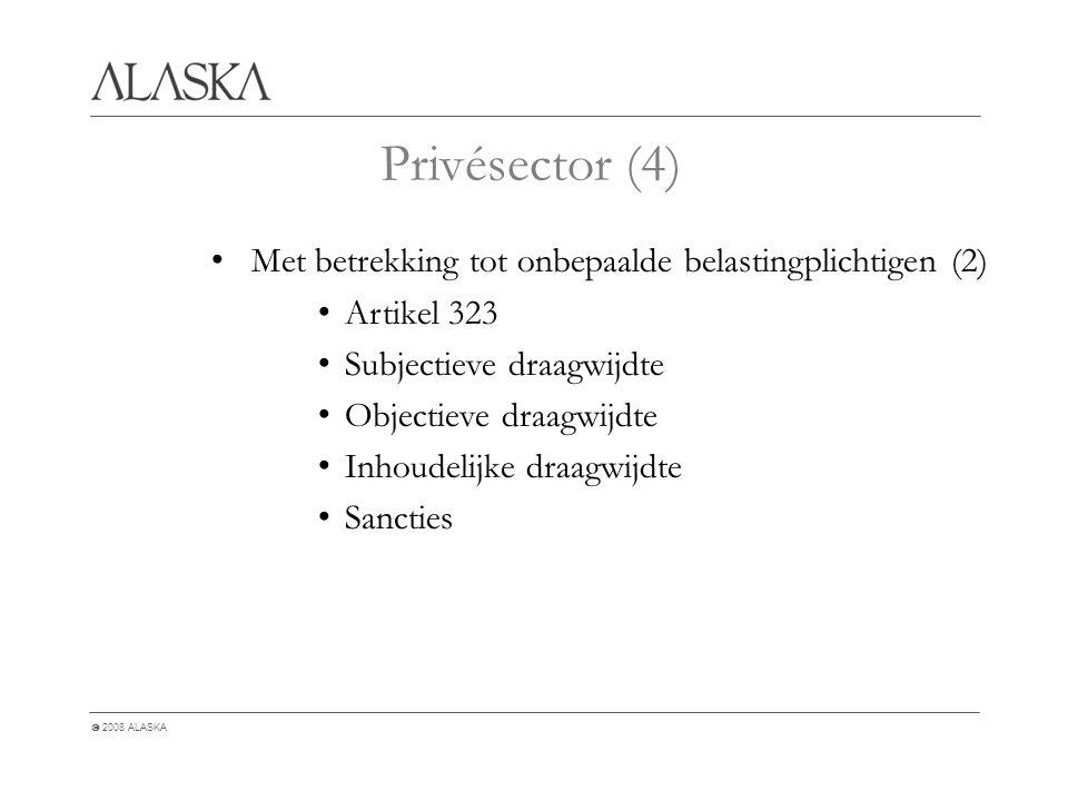  2008 ALASKA Privésector (4) Met betrekking tot onbepaalde belastingplichtigen (2) Artikel 323 Subjectieve draagwijdte Objectieve draagwijdte Inhoudelijke draagwijdte Sancties