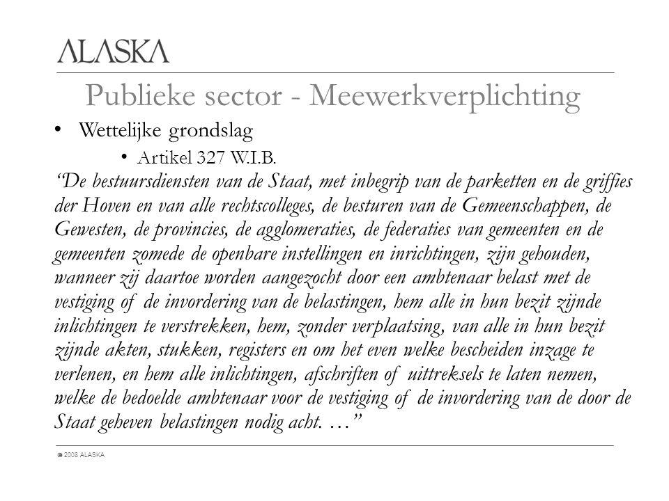  2008 ALASKA Publieke sector - Meewerkverplichting Wettelijke grondslag Artikel 327 W.I.B.