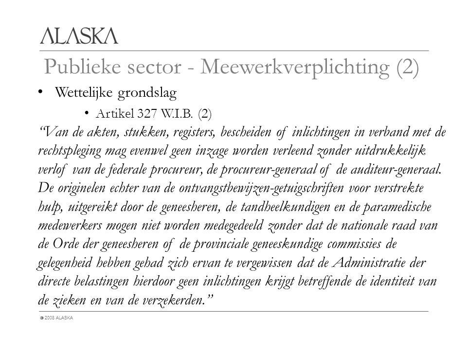  2008 ALASKA Publieke sector - Meewerkverplichting (2) Wettelijke grondslag Artikel 327 W.I.B.