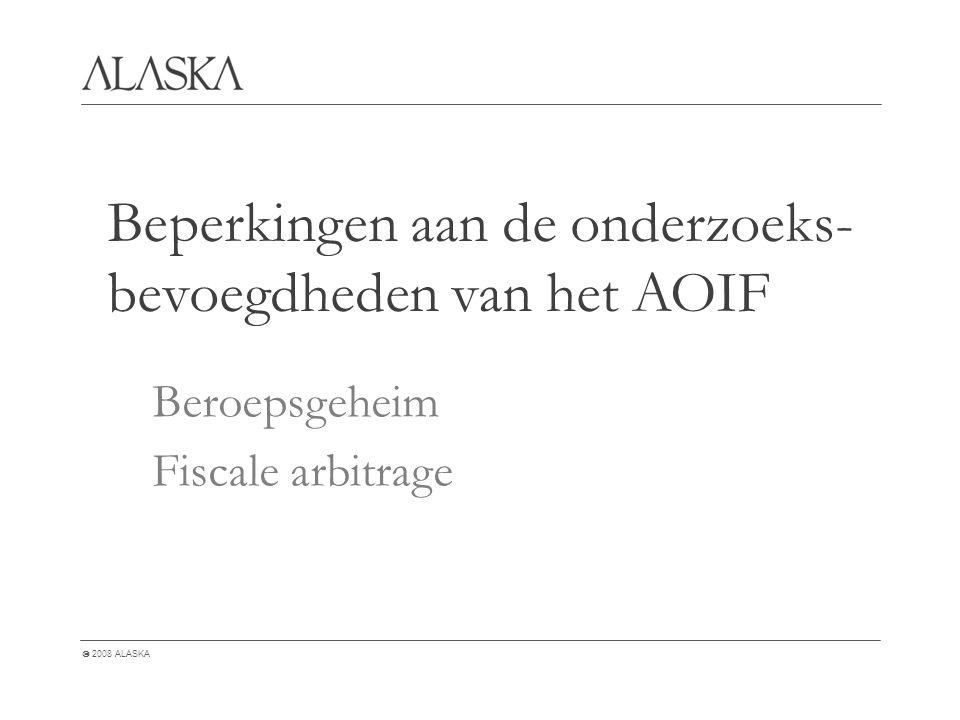  2008 ALASKA Beroepsgeheim Fiscale arbitrage Beperkingen aan de onderzoeks- bevoegdheden van het AOIF