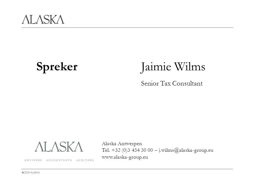  2008 ALASKA Spreker Jaimie Wilms Senior Tax Consultant Alaska Antwerpen Tel.