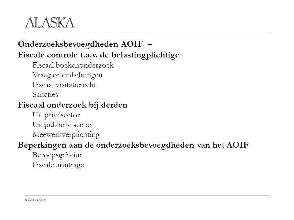  2008 ALASKA Onderzoeksbevoegdheden AOIF – Fiscale controle t.a.v.