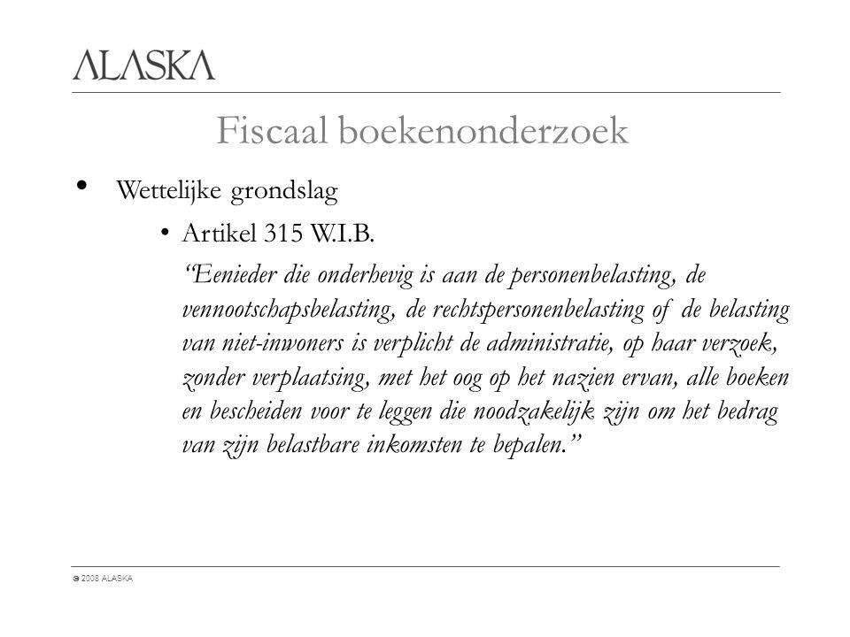  2008 ALASKA Fiscaal boekenonderzoek Wettelijke grondslag Artikel 315 W.I.B.
