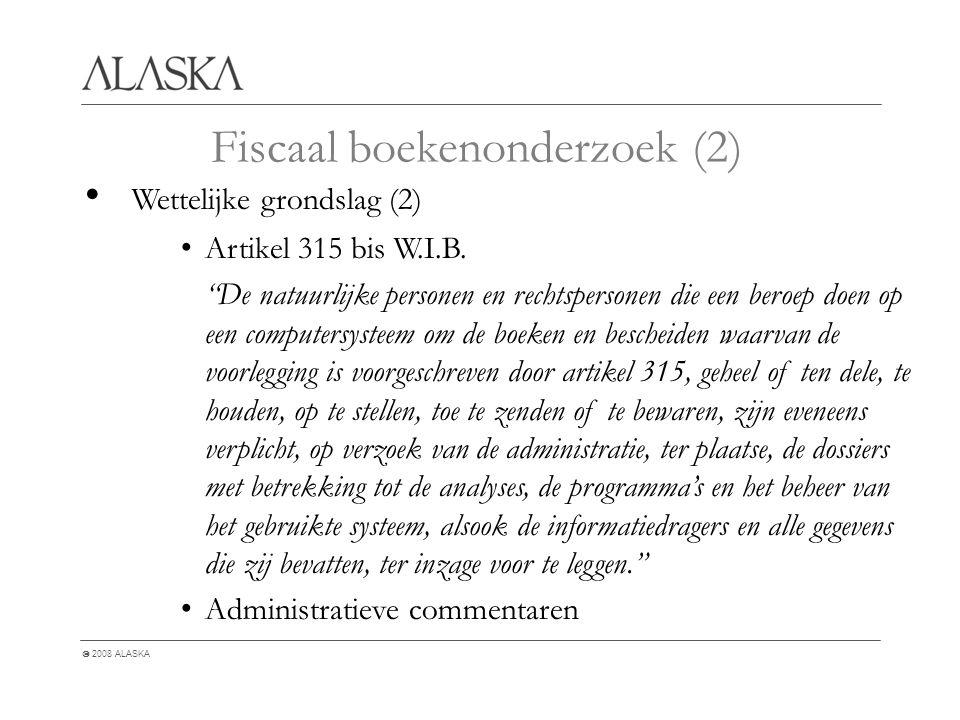  2008 ALASKA Fiscaal boekenonderzoek (2) Wettelijke grondslag (2) Artikel 315 bis W.I.B.