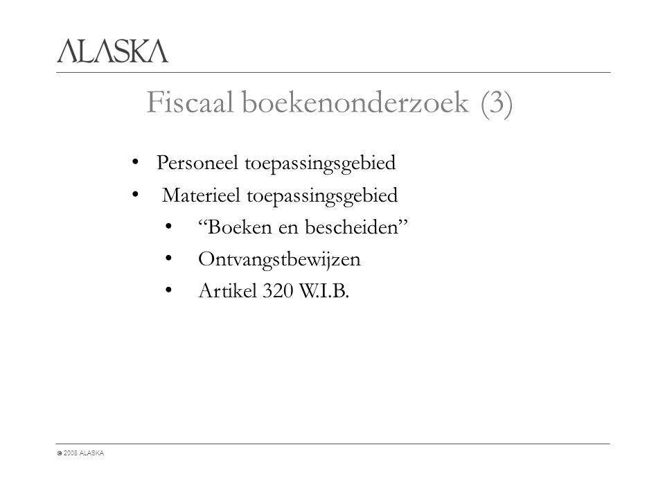  2008 ALASKA Fiscaal boekenonderzoek (3) Personeel toepassingsgebied Materieel toepassingsgebied Boeken en bescheiden Ontvangstbewijzen Artikel 320 W.I.B.