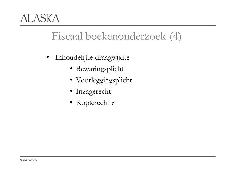  2008 ALASKA Fiscaal boekenonderzoek (4) Inhoudelijke draagwijdte Bewaringsplicht Voorleggingsplicht Inzagerecht Kopierecht
