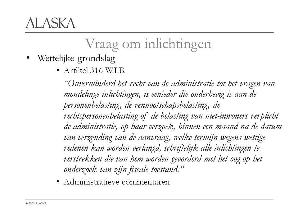  2008 ALASKA Vraag om inlichtingen Wettelijke grondslag Artikel 316 W.I.B.