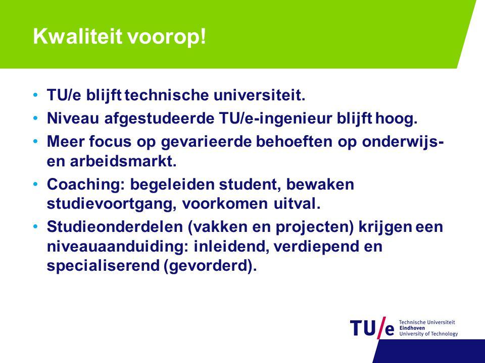 Kwaliteit voorop! TU/e blijft technische universiteit. Niveau afgestudeerde TU/e-ingenieur blijft hoog. Meer focus op gevarieerde behoeften op onderwi
