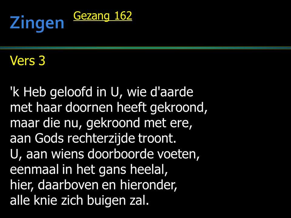 Vers 3 'k Heb geloofd in U, wie d'aarde met haar doornen heeft gekroond, maar die nu, gekroond met ere, aan Gods rechterzijde troont. U, aan wiens doo