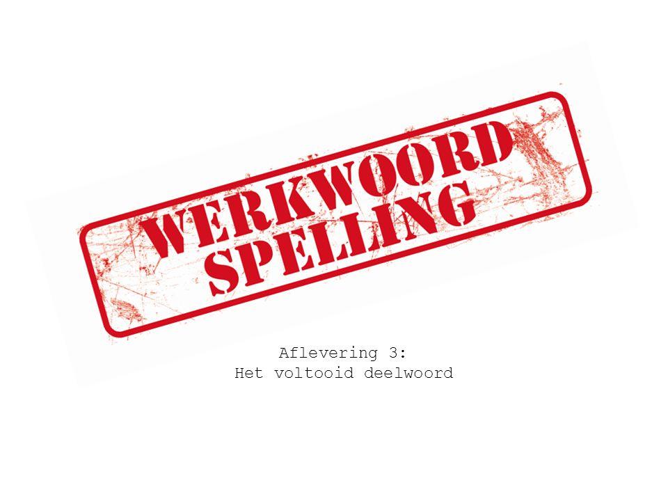 Werkwoord Persoonsvorm Voltooid deelwoord Bijvoeglijk naamwoord Heel werkwoord Bijwoord Tegenw.