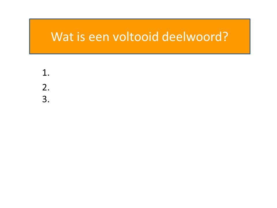 Wat is een voltooid deelwoord? 1. Voltooid = af ge rond 2. 3.