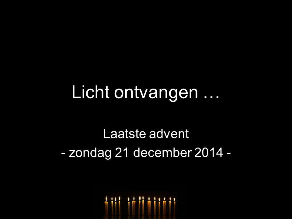 Licht ontvangen … Laatste advent - zondag 21 december 2014 -