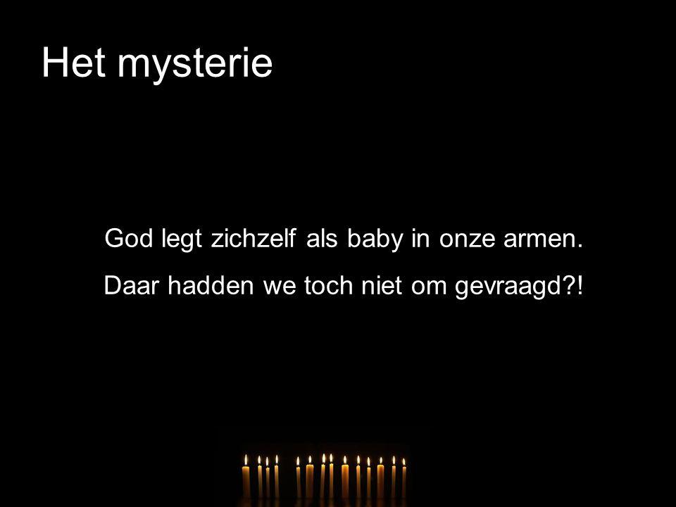 Het mysterie God legt zichzelf als baby in onze armen. Daar hadden we toch niet om gevraagd?!