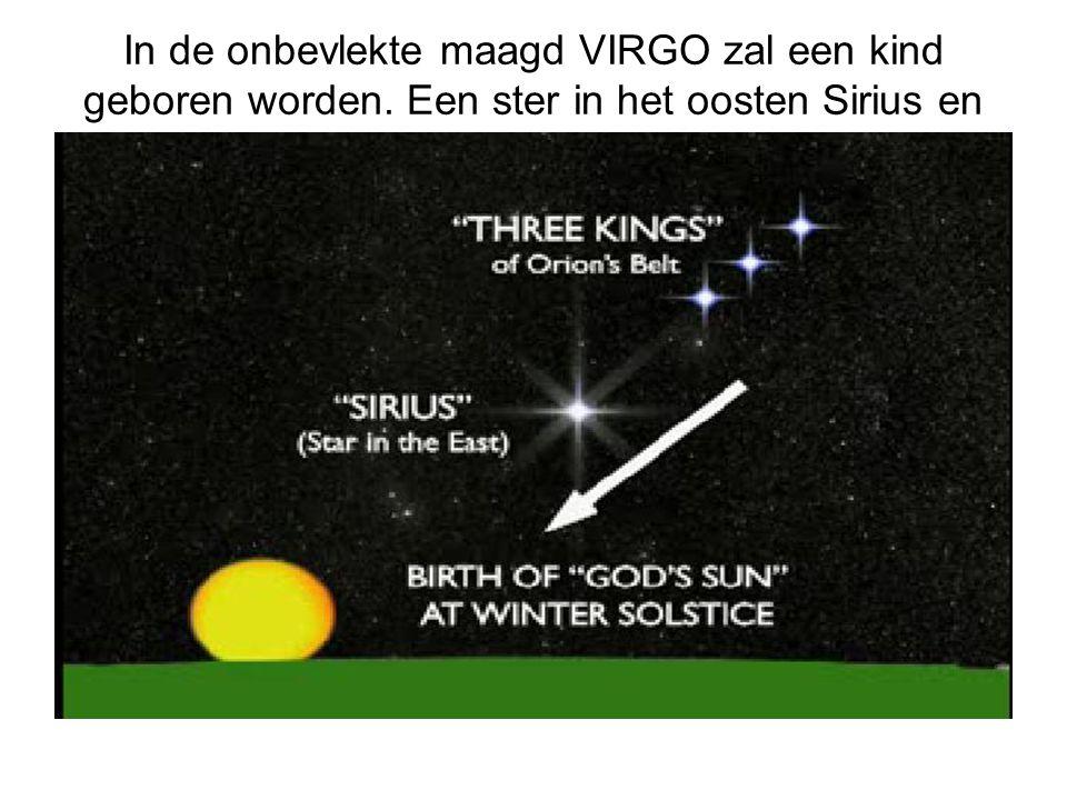 """In de onbevlekte maagd VIRGO zal een kind geboren worden. Een ster in het oosten Sirius en de zgn. """"drie koningen"""" op rij in Orion"""