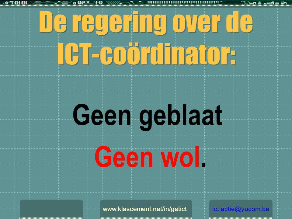 De regering over de ICT-coördinator: Geen geblaat Geen wol. www.klascement.net/in/getictict.actie@yucom.be