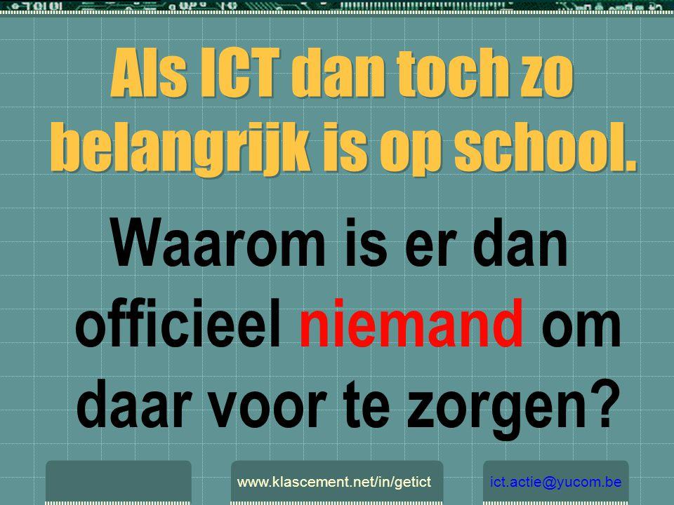 Als ICT dan toch zo belangrijk is op school. Waarom is er dan officieel niemand om daar voor te zorgen? www.klascement.net/in/getictict.actie@yucom.be
