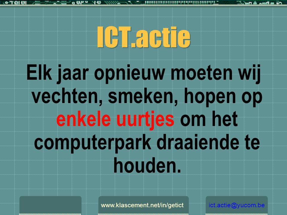 ICT.actie Elk jaar opnieuw moeten wij vechten, smeken, hopen op enkele uurtjes om het computerpark draaiende te houden. www.klascement.net/in/getictic