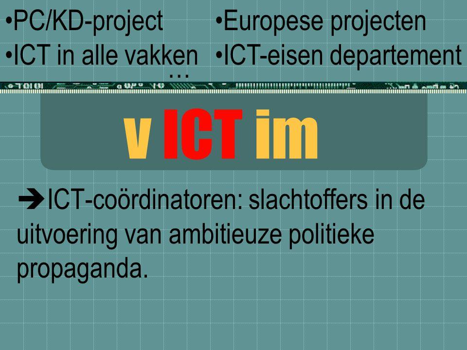 v ICT im  ICT-coördinatoren: slachtoffers in de uitvoering van ambitieuze politieke propaganda. PC/KD-project ICT in alle vakken Europese projecten I