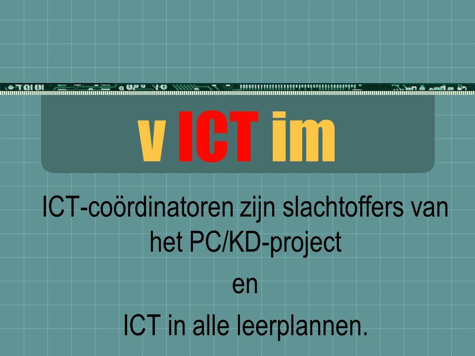 v ICT im ICT-coördinatoren zijn slachtoffers van het PC/KD-project en ICT in alle leerplannen.
