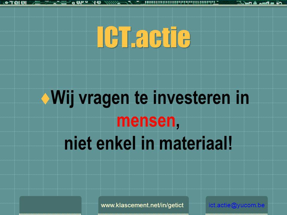 ICT.actie  Wij vragen te investeren in mensen, niet enkel in materiaal! www.klascement.net/in/getictict.actie@yucom.be