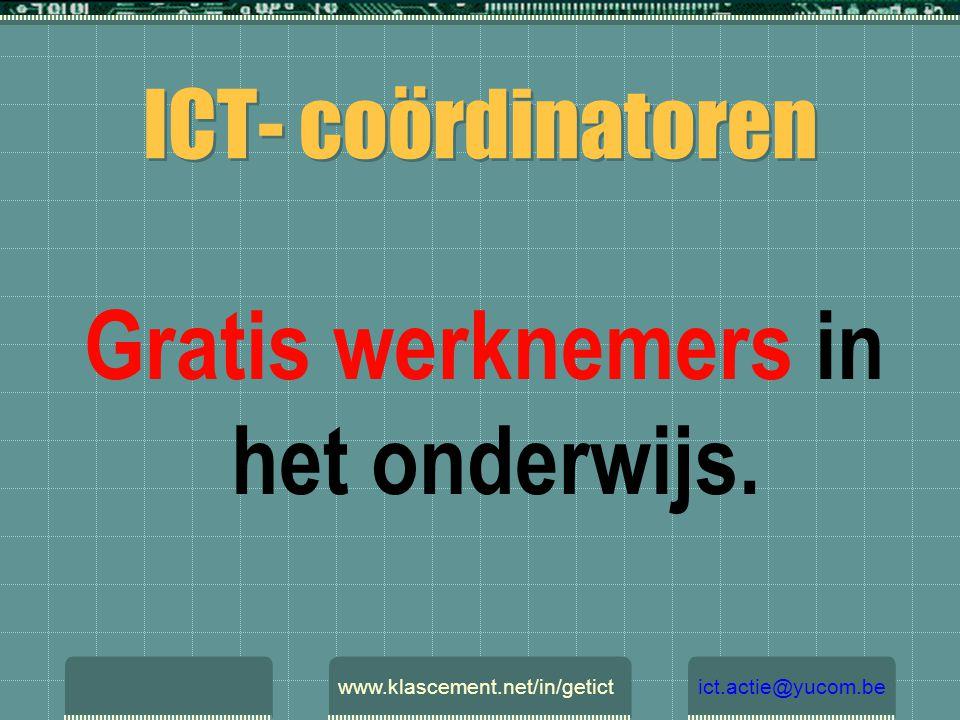 ICT- coördinatoren Gratis werknemers in het onderwijs. www.klascement.net/in/getictict.actie@yucom.be