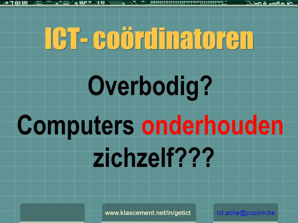 ICT- coördinatoren Overbodig? Computers onderhouden zichzelf??? www.klascement.net/in/getictict.actie@yucom.be