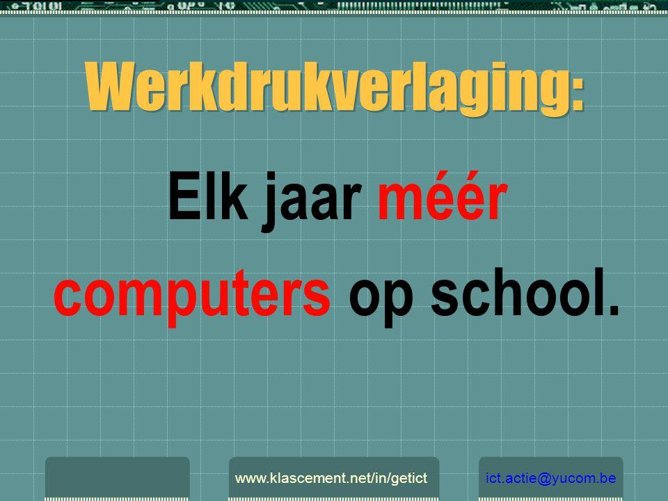 Werkdrukverlaging: Elk jaar méér computers op school. www.klascement.net/in/getictict.actie@yucom.be
