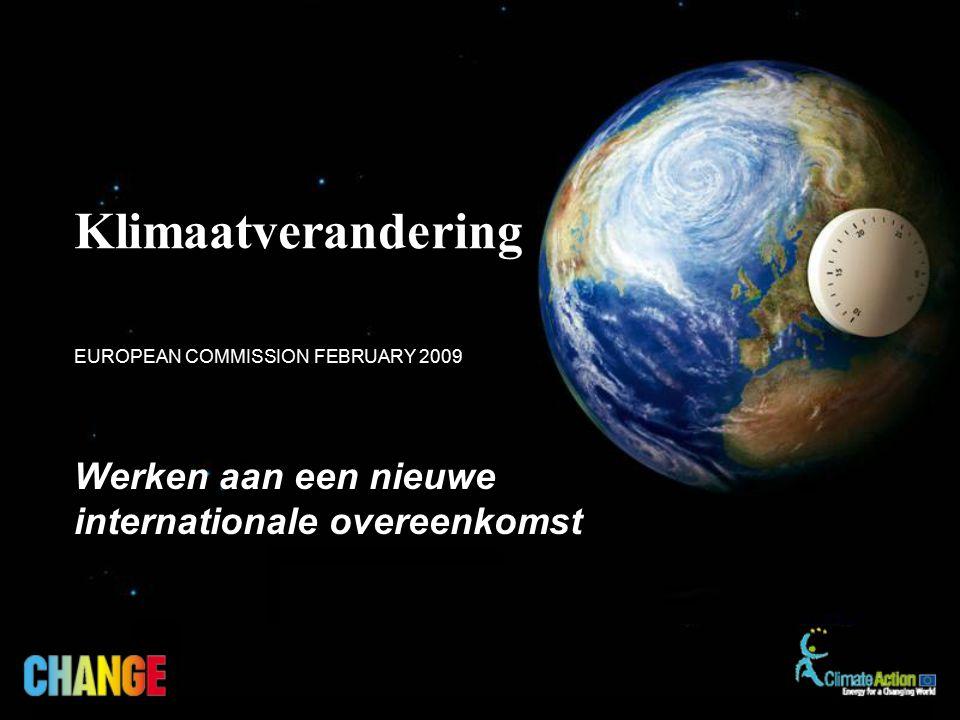 Werken aan een nieuwe internationale overeenkomst EUROPEAN COMMISSION FEBRUARY 2009 Klimaatverandering