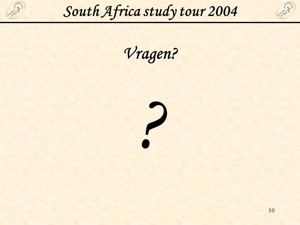 South Africa study tour 2004 10 Vragen? ?