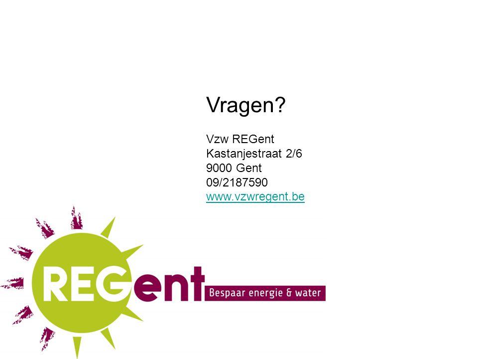 Vragen? Vzw REGent Kastanjestraat 2/6 9000 Gent 09/2187590 www.vzwregent.be