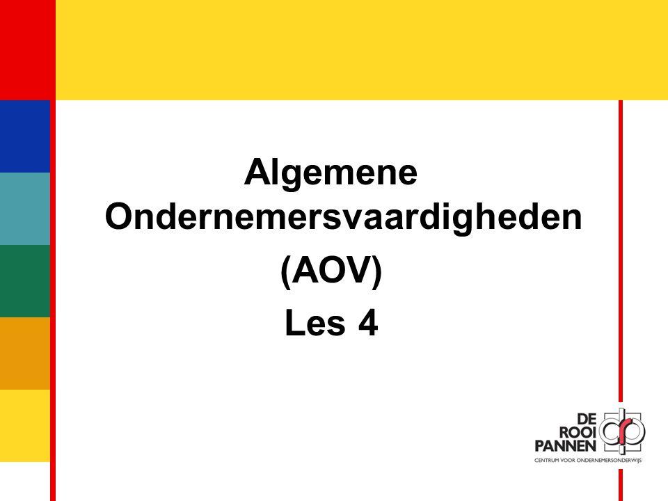 1 Algemene Ondernemersvaardigheden (AOV) Les 4