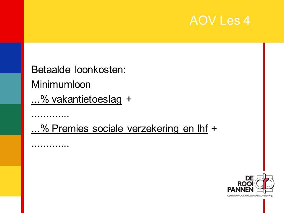 11 AOV Les 4 Betaalde loonkosten: Minimumloon...% vakantietoeslag +................% Premies sociale verzekering en lhf +.............