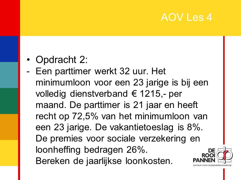 12 AOV Les 4 Opdracht 2: -Een parttimer werkt 32 uur. Het minimumloon voor een 23 jarige is bij een volledig dienstverband € 1215,- per maand. De part