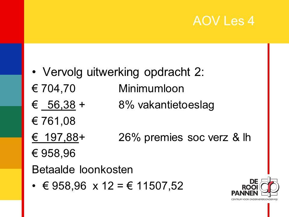 14 AOV Les 4 Vervolg uitwerking opdracht 2: € 704,70 Minimumloon € 56,38 +8% vakantietoeslag € 761,08 € 197,88+26% premies soc verz & lh € 958,96 Beta
