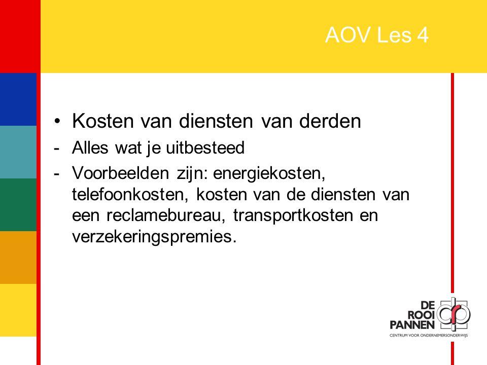 15 AOV Les 4 Kosten van diensten van derden -Alles wat je uitbesteed -Voorbeelden zijn: energiekosten, telefoonkosten, kosten van de diensten van een