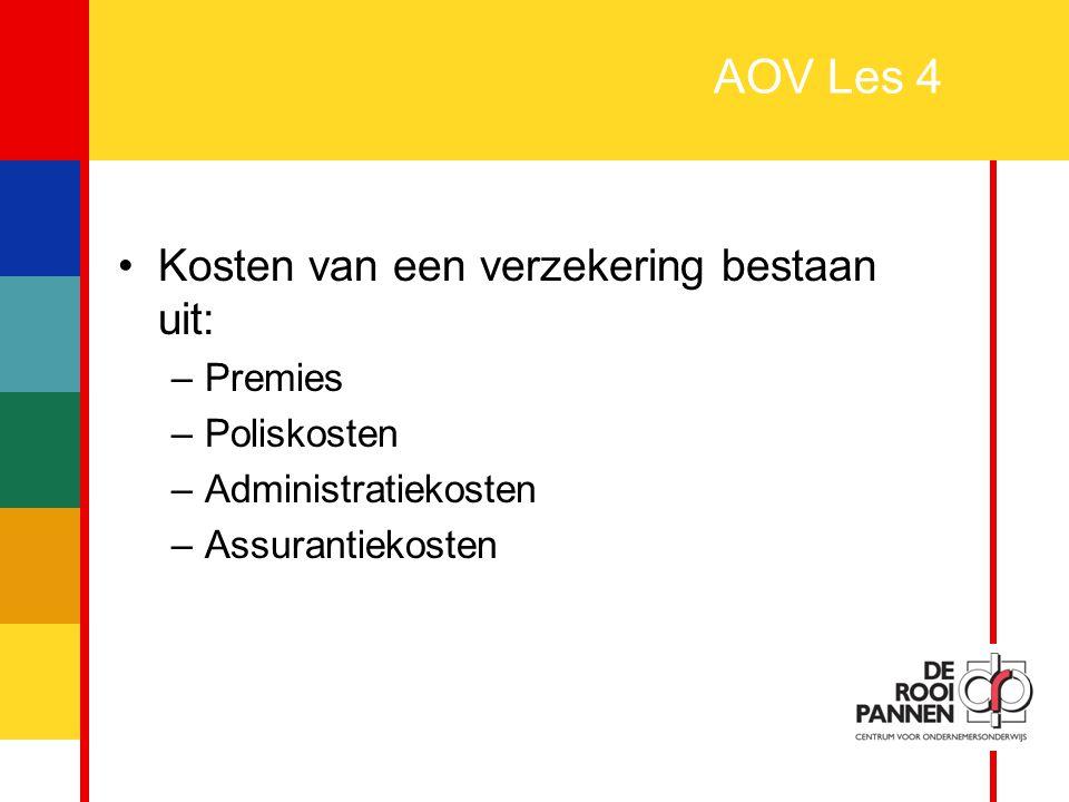17 AOV Les 4 Kosten van een verzekering bestaan uit: –Premies –Poliskosten –Administratiekosten –Assurantiekosten