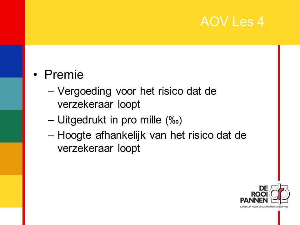 18 AOV Les 4 Premie –Vergoeding voor het risico dat de verzekeraar loopt –Uitgedrukt in pro mille (‰) –Hoogte afhankelijk van het risico dat de verzek