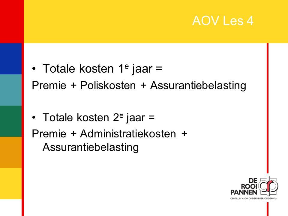 23 AOV Les 4 Totale kosten 1 e jaar = Premie + Poliskosten + Assurantiebelasting Totale kosten 2 e jaar = Premie + Administratiekosten + Assurantiebel