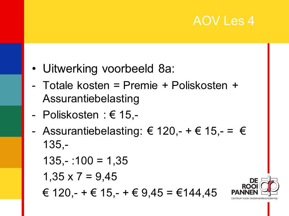 26 AOV Les 4 Uitwerking voorbeeld 8a: -Totale kosten = Premie + Poliskosten + Assurantiebelasting -Poliskosten : € 15,- -Assurantiebelasting: € 120,-