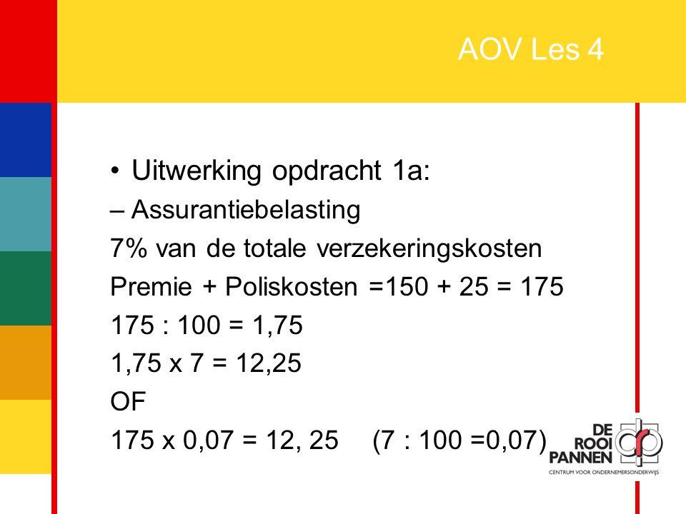 31 AOV Les 4 Uitwerking opdracht 1a: –Assurantiebelasting 7% van de totale verzekeringskosten Premie + Poliskosten =150 + 25 = 175 175 : 100 = 1,75 1,