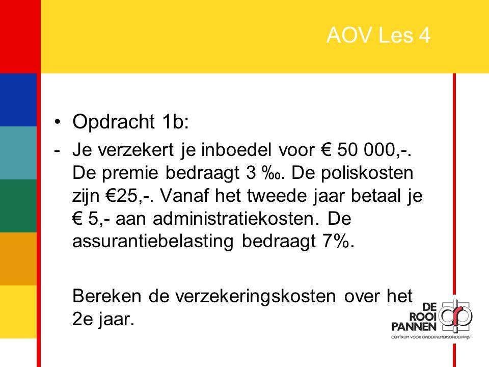 33 AOV Les 4 Opdracht 1b: - Je verzekert je inboedel voor € 50 000,-. De premie bedraagt 3 ‰. De poliskosten zijn €25,-. Vanaf het tweede jaar betaal