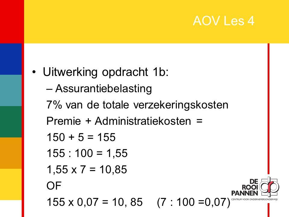 35 AOV Les 4 Uitwerking opdracht 1b: –Assurantiebelasting 7% van de totale verzekeringskosten Premie + Administratiekosten = 150 + 5 = 155 155 : 100 =