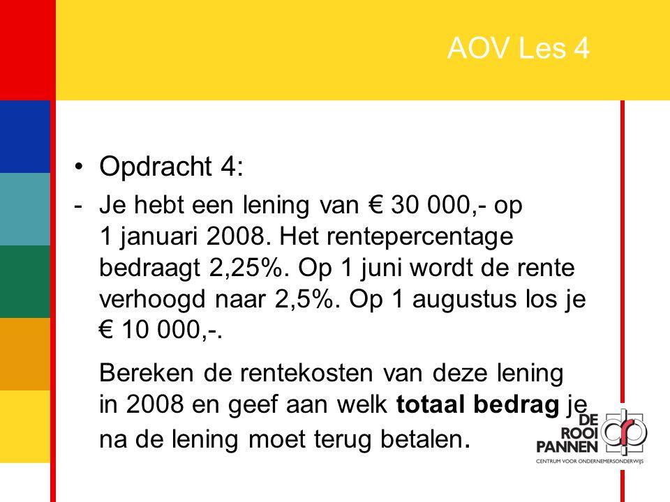 7 AOV Les 4 Opdracht 4: -Je hebt een lening van € 30 000,- op 1 januari 2008. Het rentepercentage bedraagt 2,25%. Op 1 juni wordt de rente verhoogd na