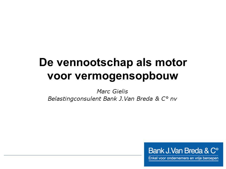 De vennootschap als motor voor vermogensopbouw Marc Gielis Belastingconsulent Bank J.Van Breda & C° nv