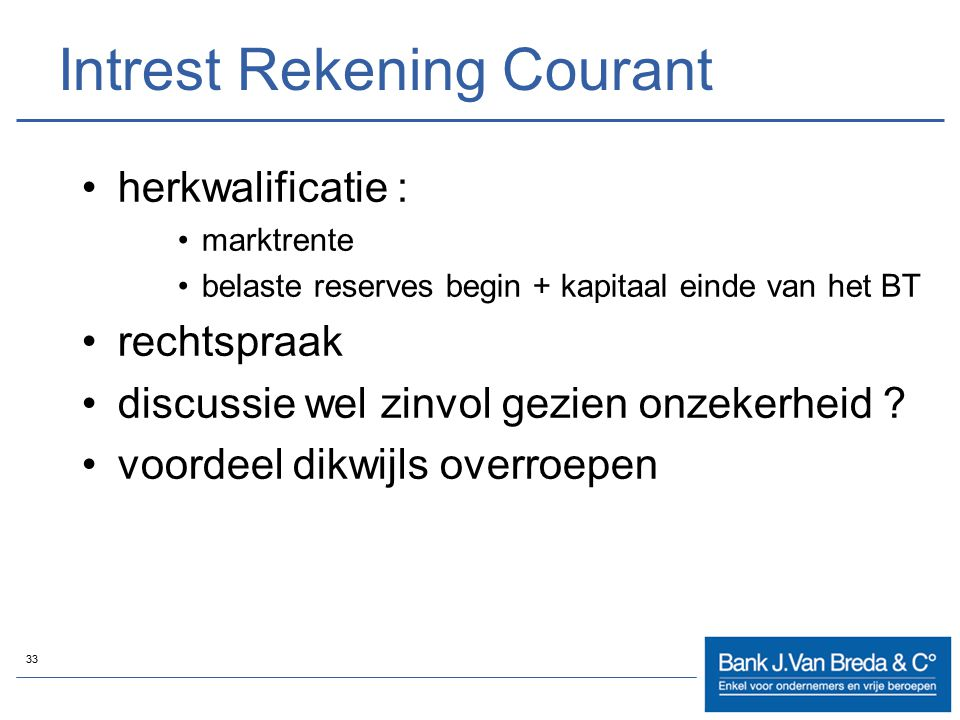 33 Intrest Rekening Courant herkwalificatie : marktrente belaste reserves begin + kapitaal einde van het BT rechtspraak discussie wel zinvol gezien on