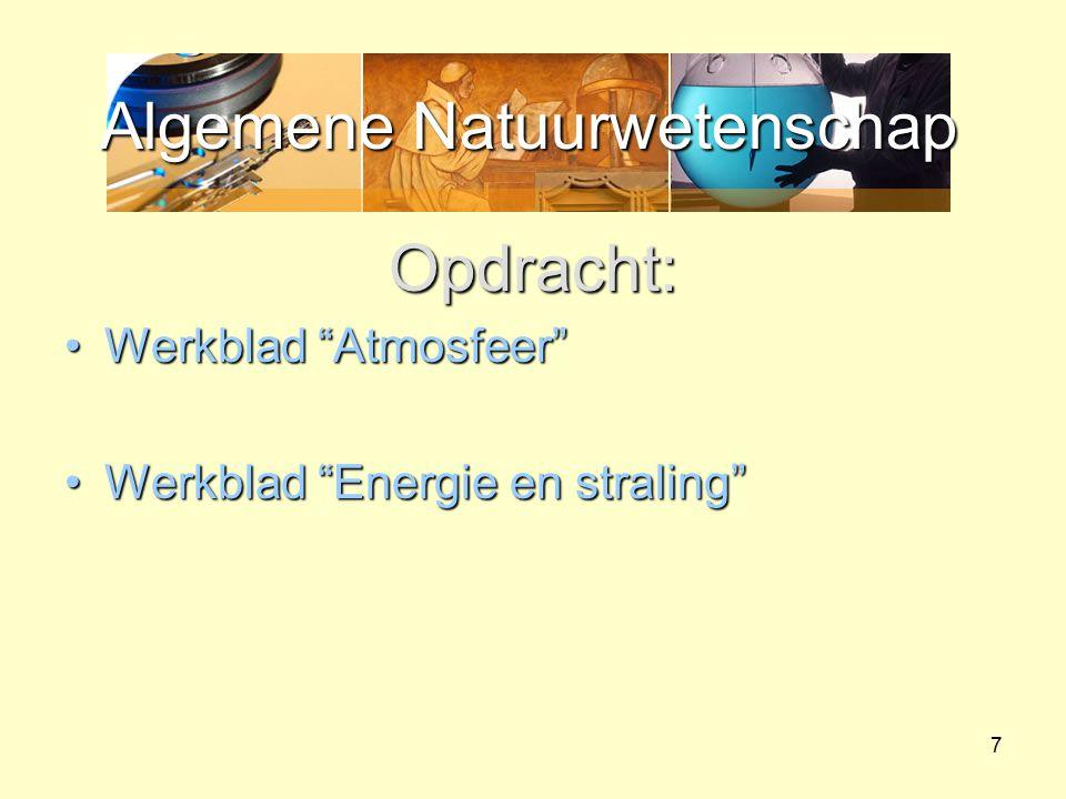 """Algemene Natuurwetenschap Opdracht: Werkblad """"Atmosfeer""""Werkblad """"Atmosfeer"""" Werkblad """"Energie en straling""""Werkblad """"Energie en straling"""" 7"""