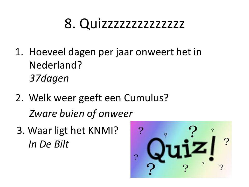 8.Quizzzzzzzzzzzzzz 1.Hoeveel dagen per jaar onweert het in Nederland.