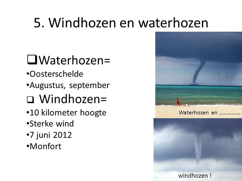 5.Windhozen en waterhozen windhozen .